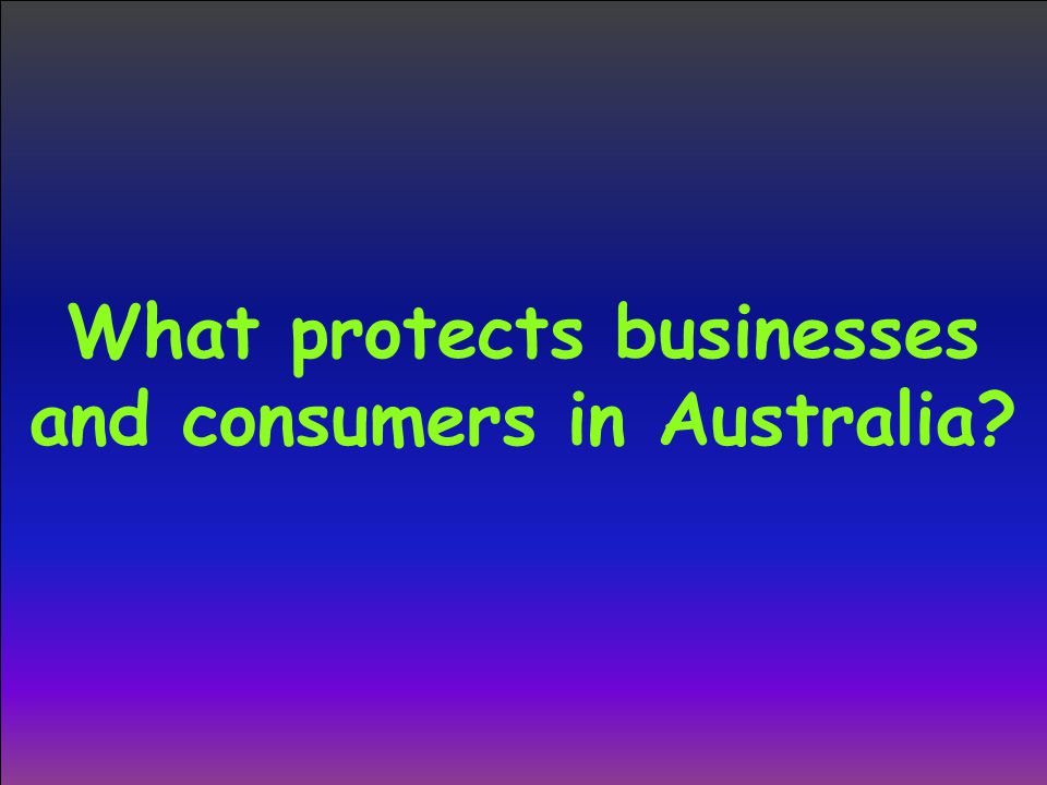 What protects businesses and consumers in Australia