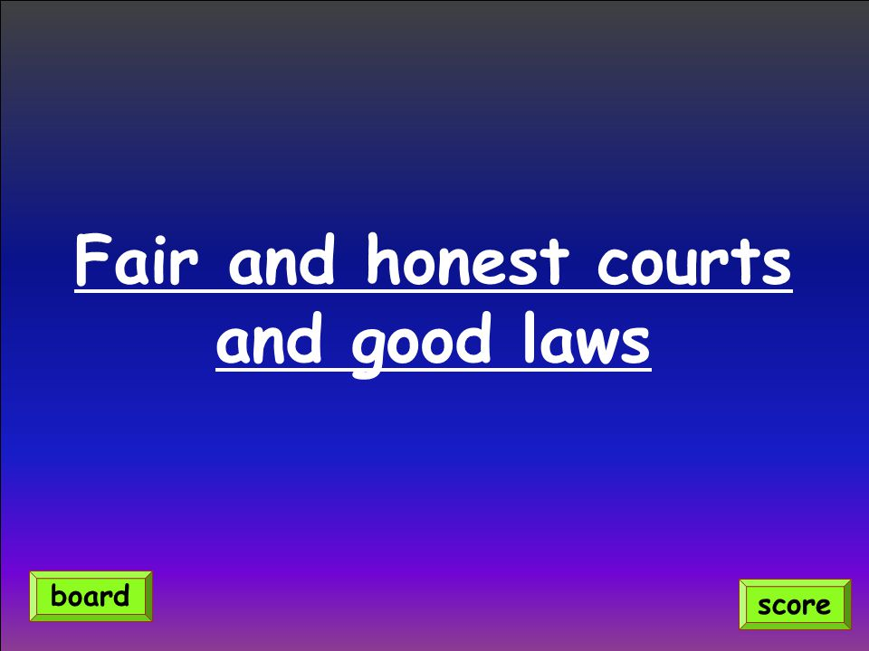 Fair and honest courts and good laws