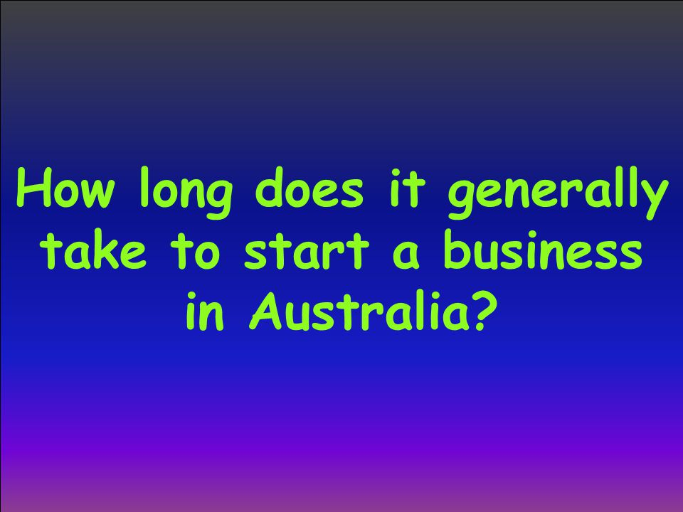 How long does it generally take to start a business in Australia