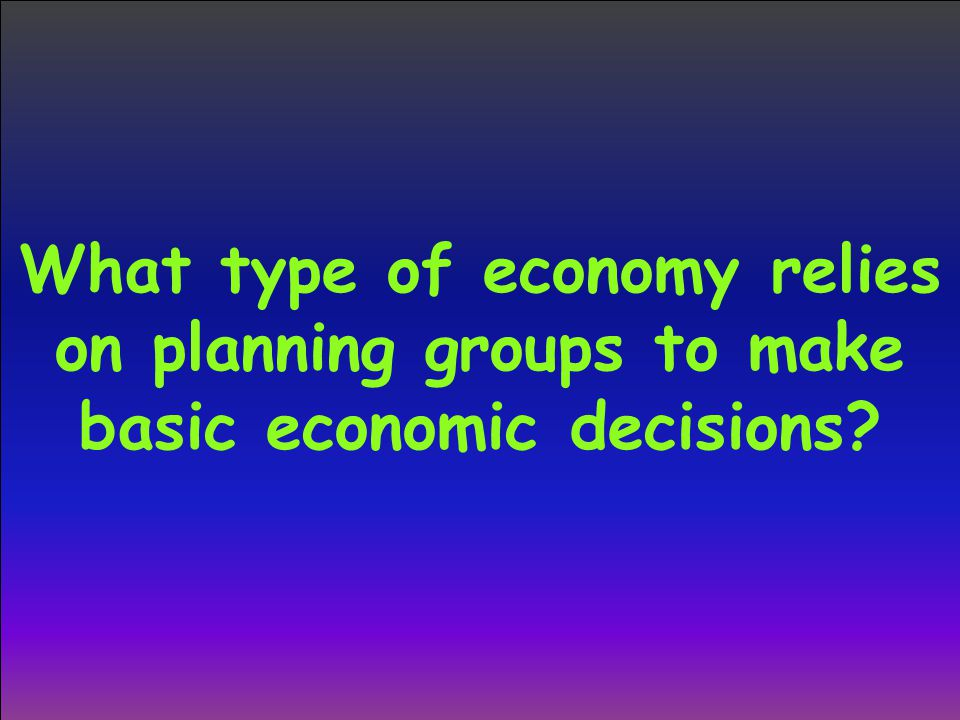 What type of economy relies on planning groups to make basic economic decisions