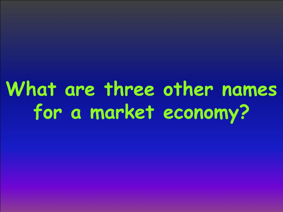 What are three other names for a market economy