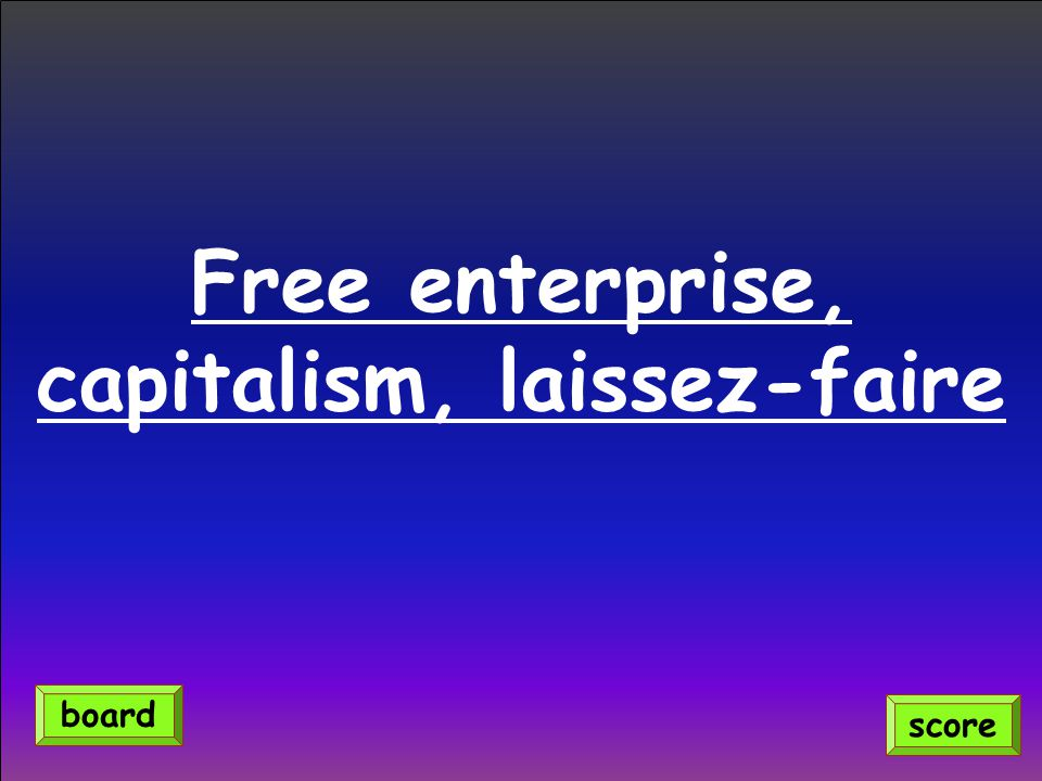 Free enterprise, capitalism, laissez-faire