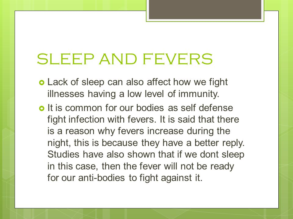 SLEEP AND FEVERS Lack of sleep can also affect how we fight illnesses having a low level of immunity.