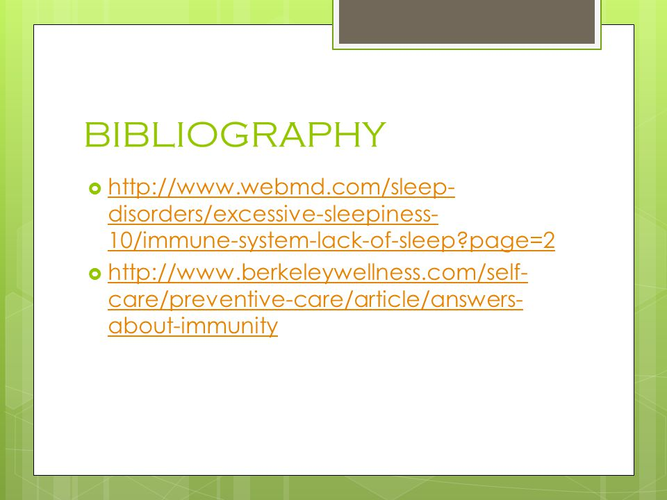 BIBLIOGRAPHY http://www.webmd.com/sleep-disorders/excessive-sleepiness-10/immune-system-lack-of-sleep page=2.