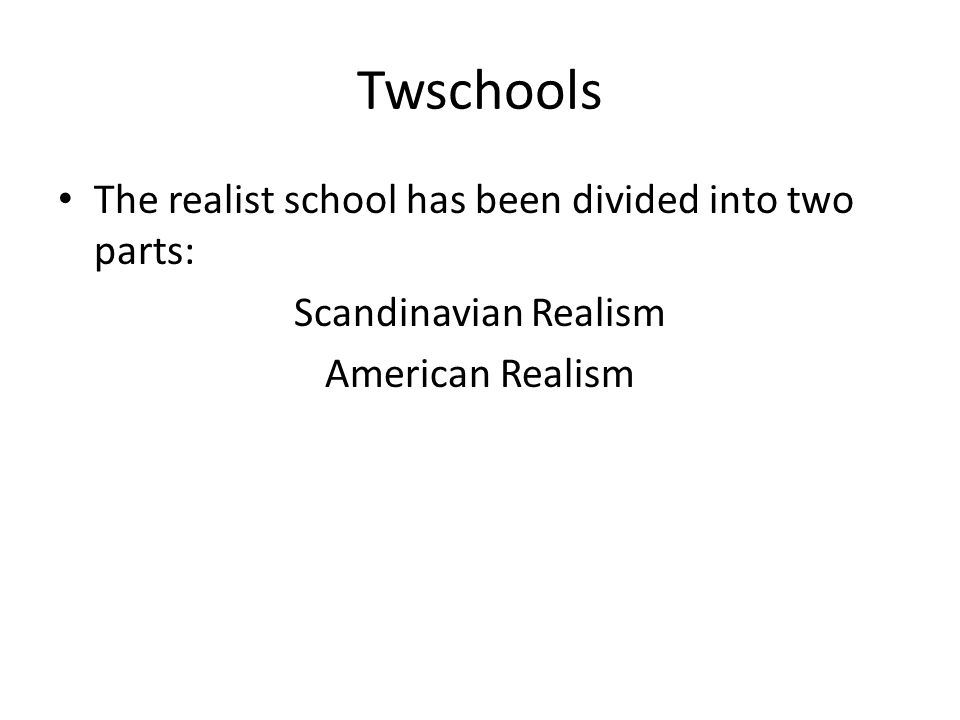 Twschools The realist school has been divided into two parts: