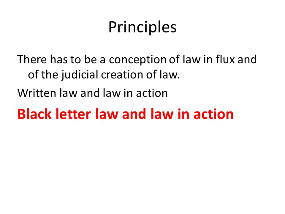 Principles Black letter law and law in action