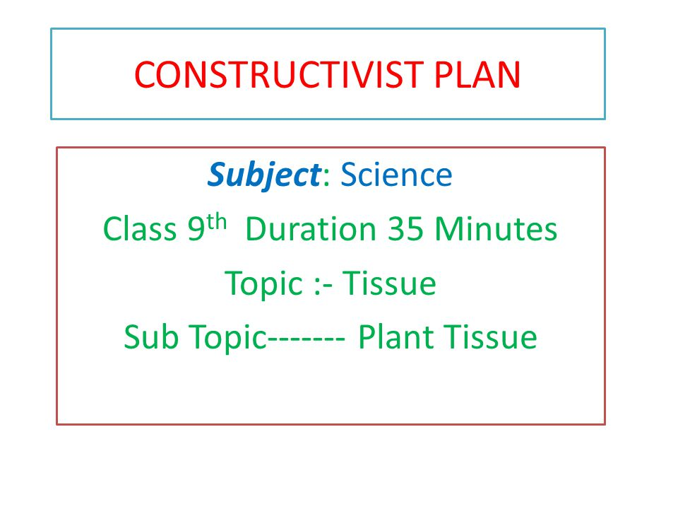 CONSTRUCTIVIST PLAN Subject: Science Class 9th Duration 35 Minutes
