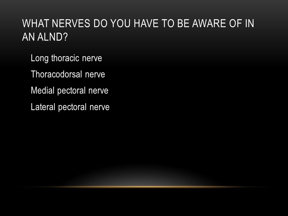 What nerves do you have to be aware of in an ALND