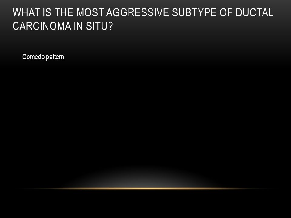 What is the most aggressive subtype of ductal carcinoma in situ