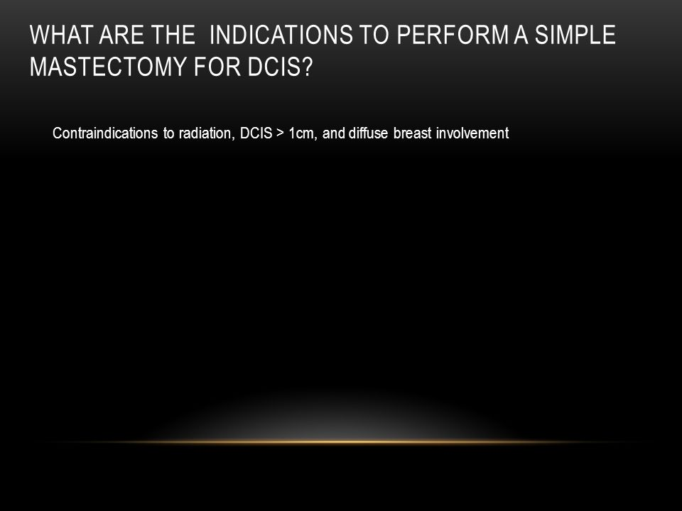 What are the indications to perform a simple mastectomy for DCIS