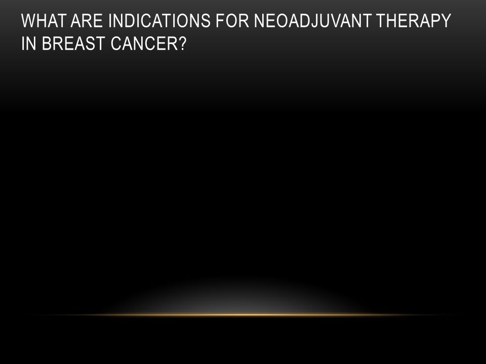 What are indications for neoadjuvant therapy in breast cancer