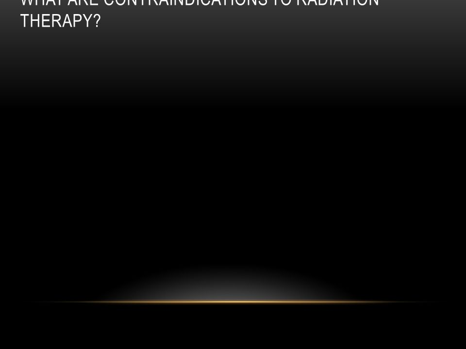 What are contraindications to radiation therapy