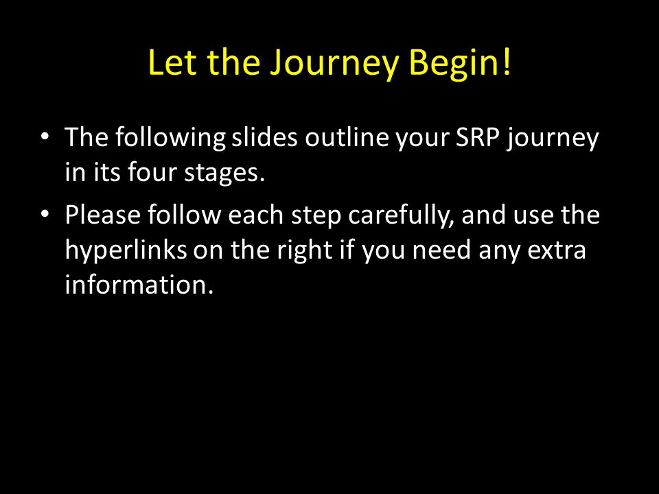 Let the Journey Begin! The following slides outline your SRP journey in its four stages.