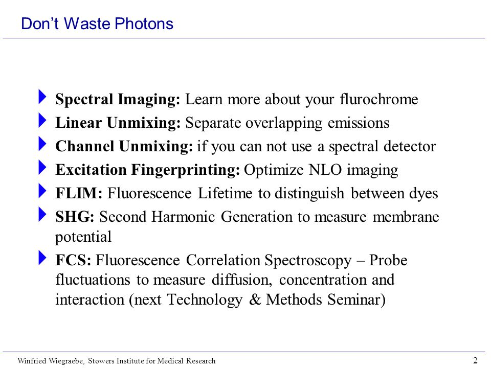 Don't Waste Photons Spectral Imaging: Learn more about your flurochrome. Linear Unmixing: Separate overlapping emissions.