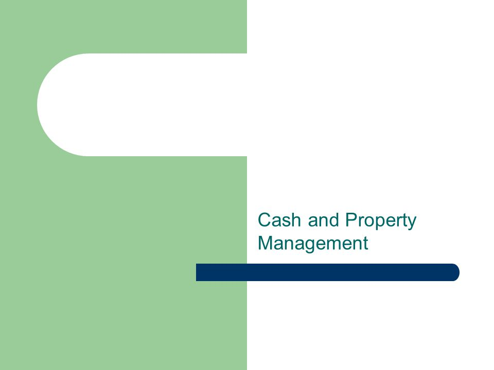 Cash and Property Management