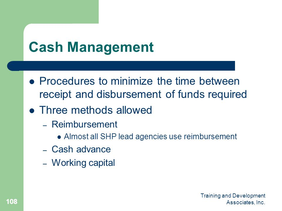 Cash Management Procedures to minimize the time between receipt and disbursement of funds required.