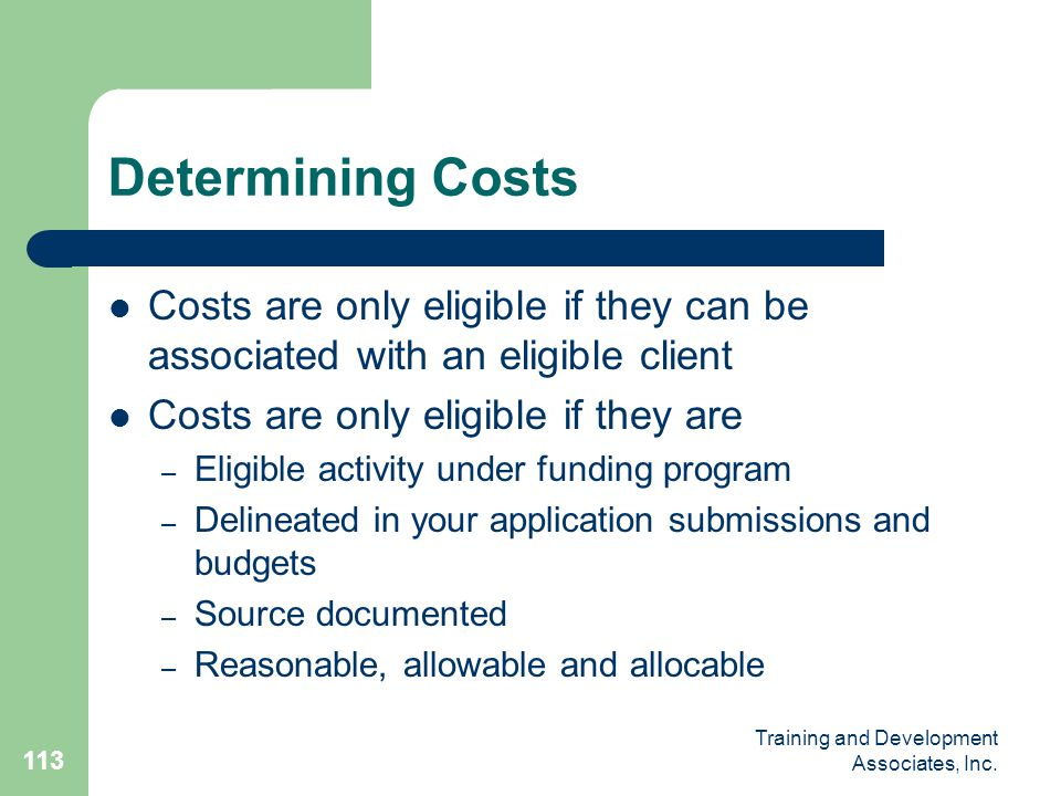 Determining Costs Costs are only eligible if they can be associated with an eligible client. Costs are only eligible if they are.