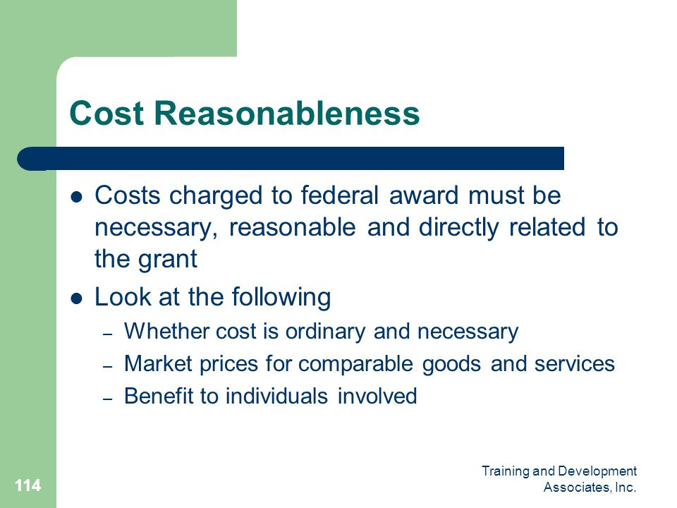 Cost Reasonableness Costs charged to federal award must be necessary, reasonable and directly related to the grant.