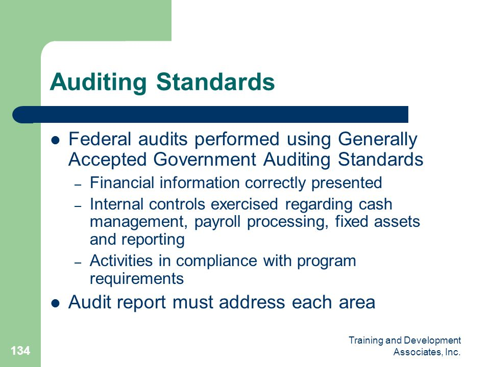 Auditing Standards Federal audits performed using Generally Accepted Government Auditing Standards.