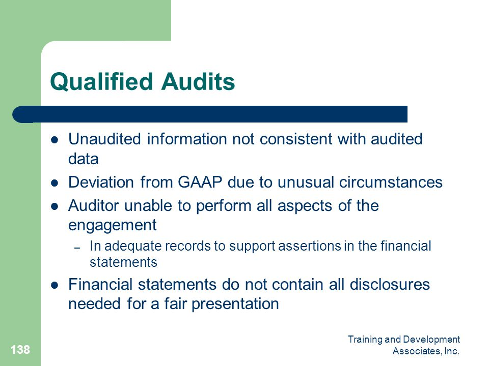 Qualified Audits Unaudited information not consistent with audited data. Deviation from GAAP due to unusual circumstances.