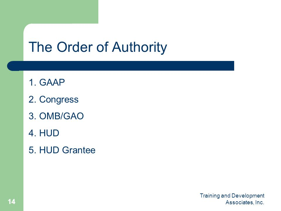 The Order of Authority GAAP Congress OMB/GAO HUD HUD Grantee