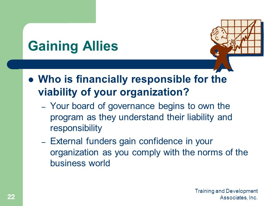 Gaining Allies Who is financially responsible for the viability of your organization