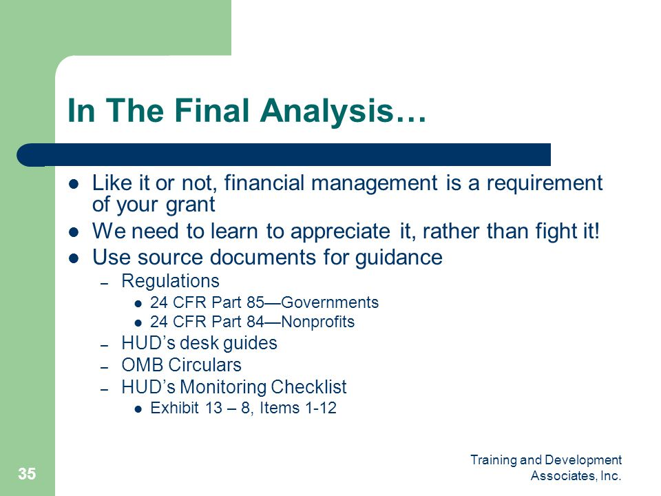 In The Final Analysis… Like it or not, financial management is a requirement of your grant. We need to learn to appreciate it, rather than fight it!
