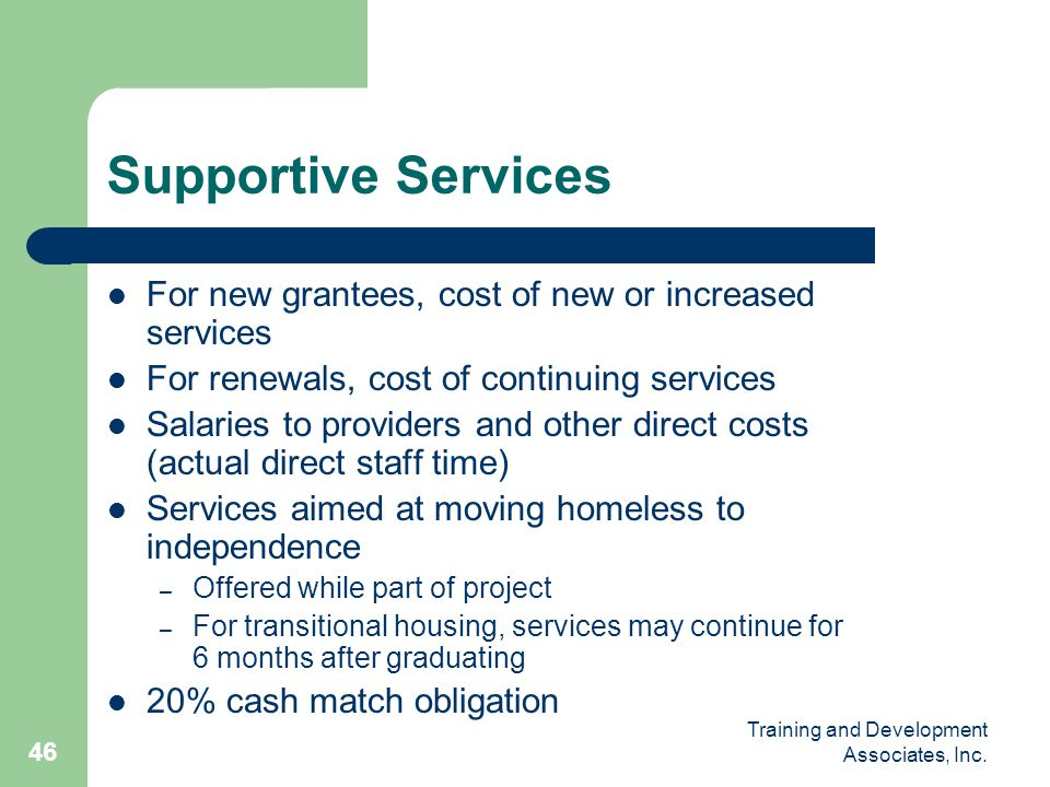 Supportive Services For new grantees, cost of new or increased services. For renewals, cost of continuing services.