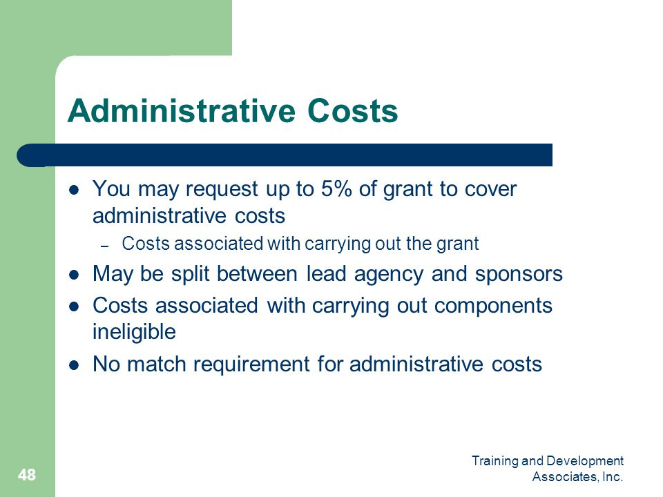 Administrative Costs You may request up to 5% of grant to cover administrative costs. Costs associated with carrying out the grant.