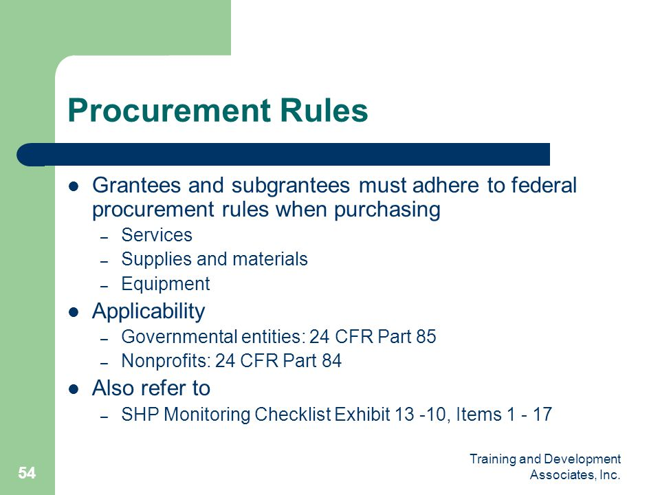 Procurement Rules Grantees and subgrantees must adhere to federal procurement rules when purchasing.