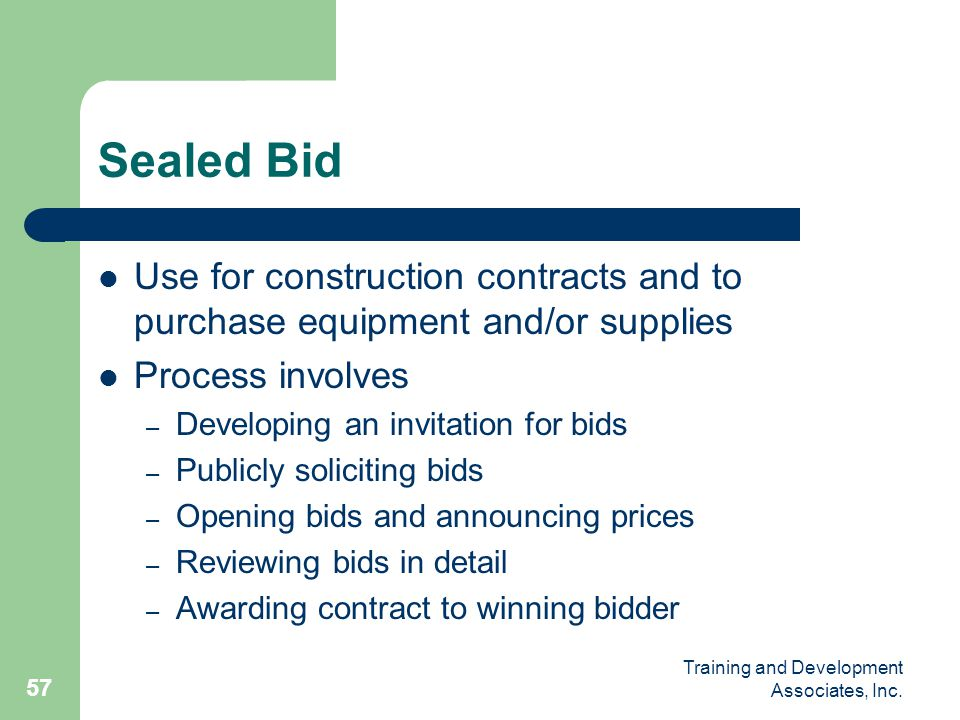 Sealed Bid Use for construction contracts and to purchase equipment and/or supplies. Process involves.