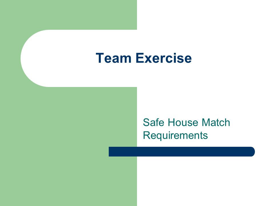 Safe House Match Requirements