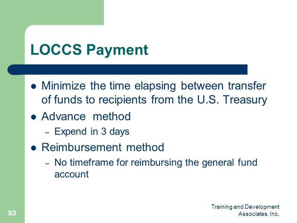 LOCCS Payment Minimize the time elapsing between transfer of funds to recipients from the U.S. Treasury.