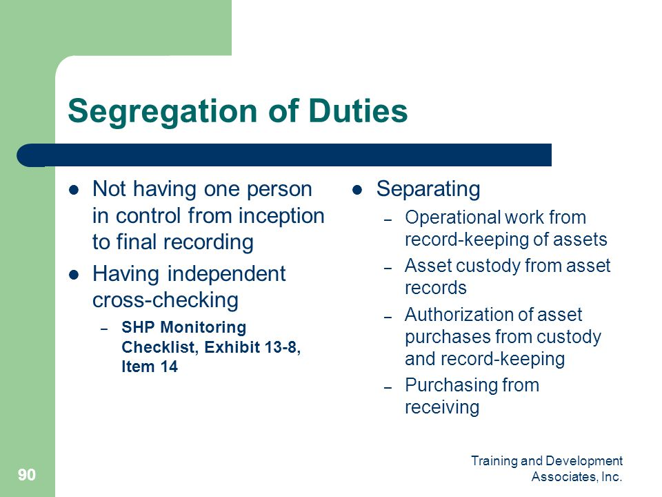 Segregation of Duties Not having one person in control from inception to final recording. Having independent cross-checking.