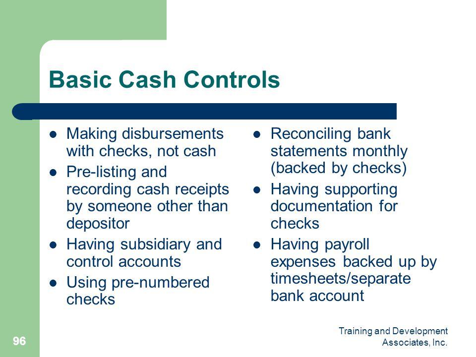 Basic Cash Controls Making disbursements with checks, not cash