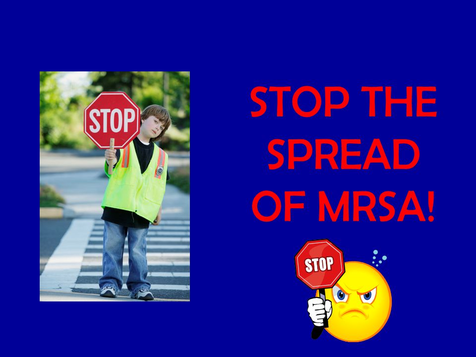 STOP THE SPREAD OF MRSA!