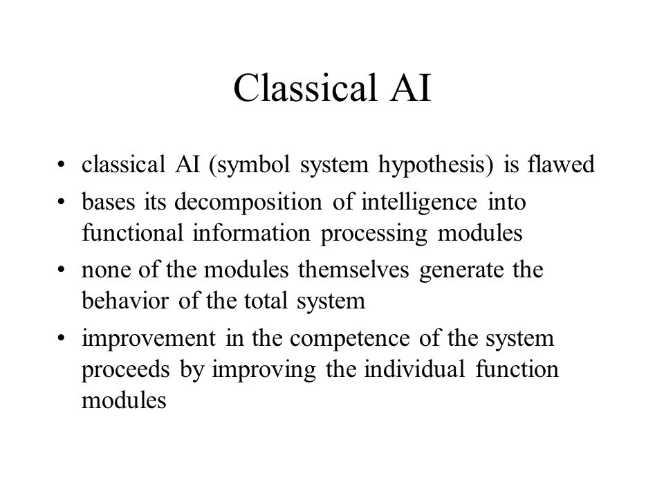 Classical AI classical AI (symbol system hypothesis) is flawed