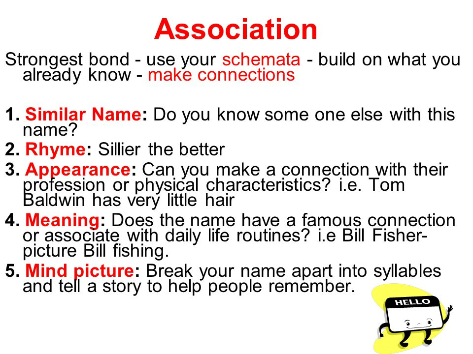 Association Strongest bond - use your schemata - build on what you already know - make connections.