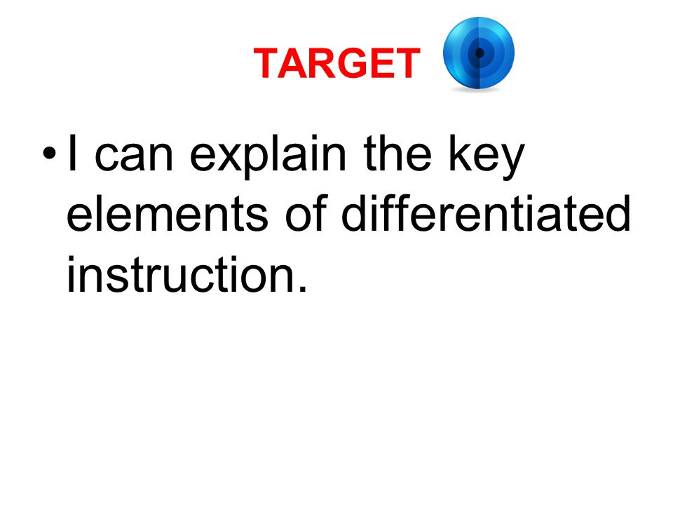 I can explain the key elements of differentiated instruction.