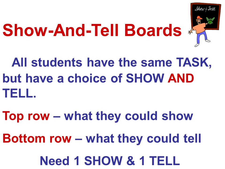 All students have the same TASK, but have a choice of SHOW AND TELL.