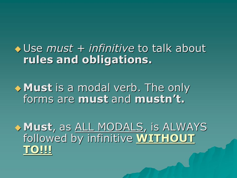 Use must + infinitive to talk about rules and obligations.