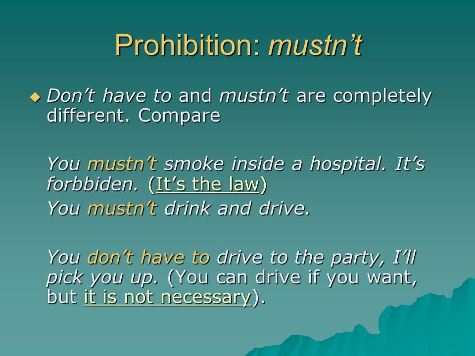 Prohibition: mustn't Don't have to and mustn't are completely different. Compare.
