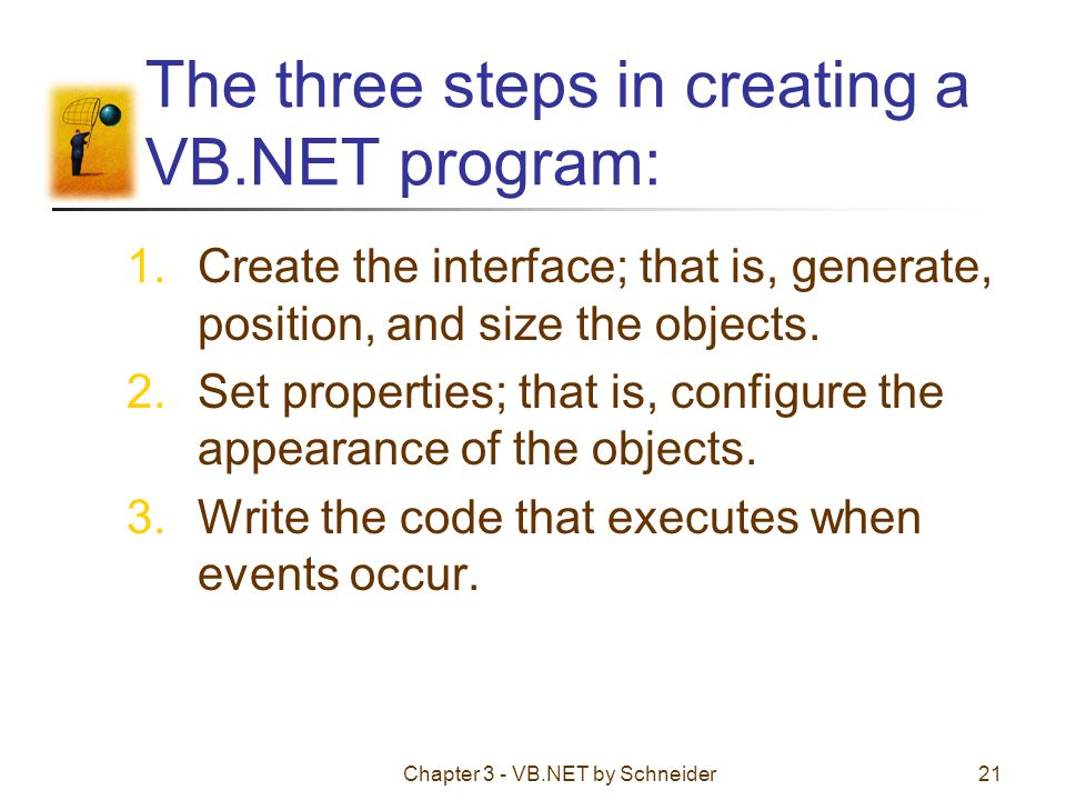 The three steps in creating a VB.NET program: