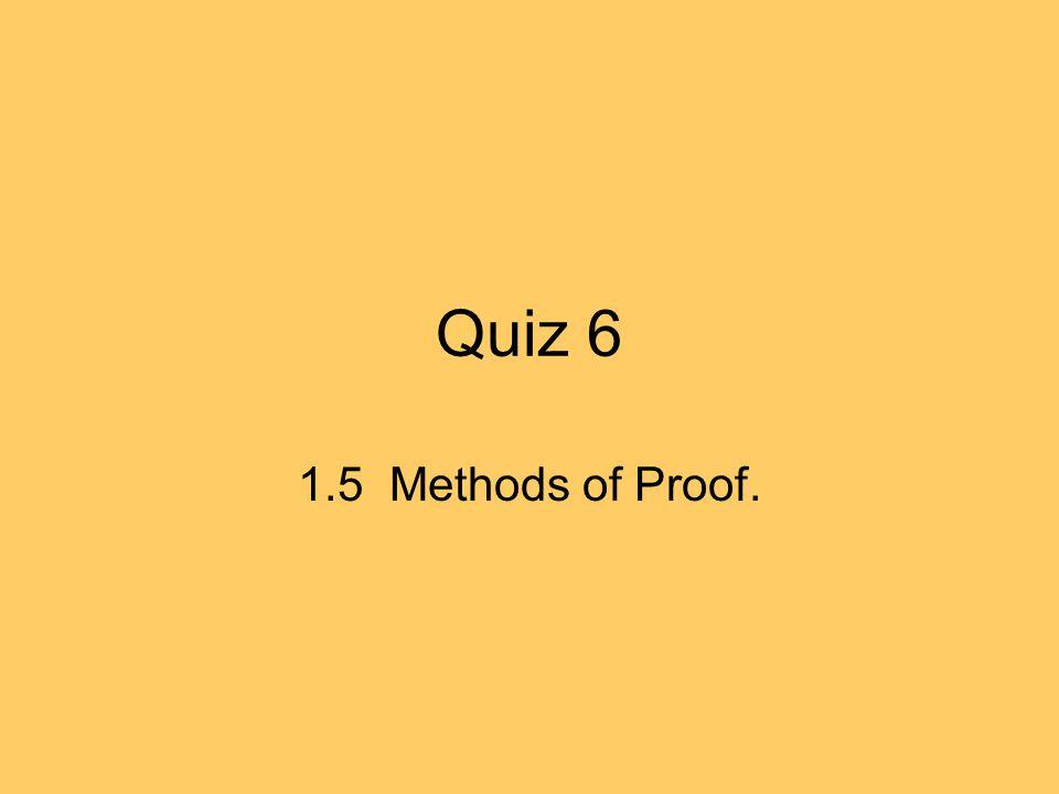 Quiz 6 1.5 Methods of Proof.