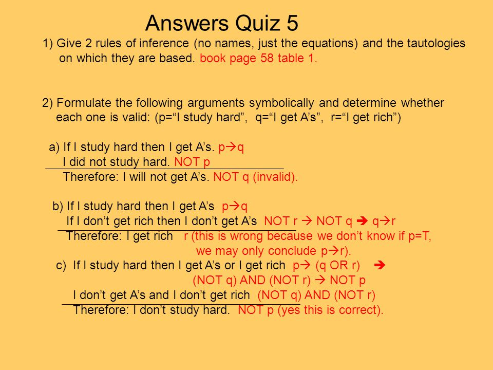 Answers Quiz 5 1) Give 2 rules of inference (no names, just the equations) and the tautologies. on which they are based. book page 58 table 1.