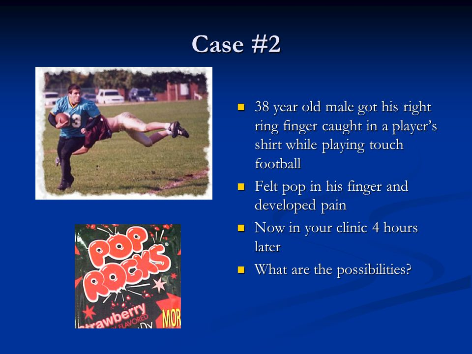 Case #2 38 year old male got his right ring finger caught in a player's shirt while playing touch football.