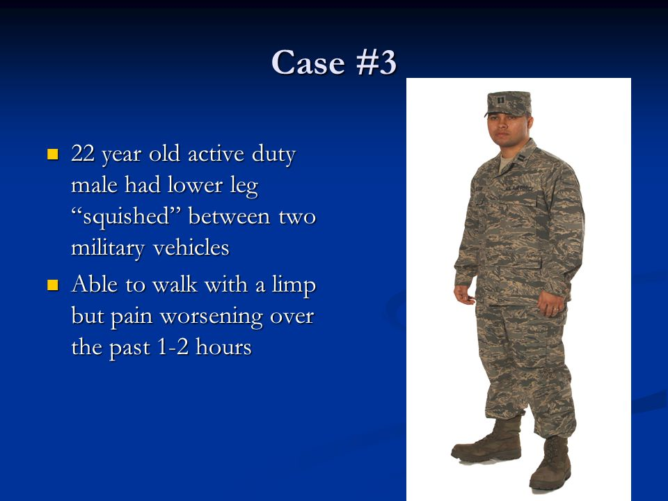 Case #3 22 year old active duty male had lower leg squished between two military vehicles.