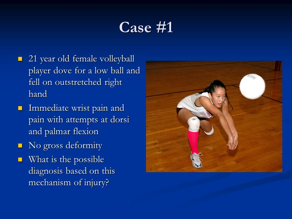 Case #1 21 year old female volleyball player dove for a low ball and fell on outstretched right hand.