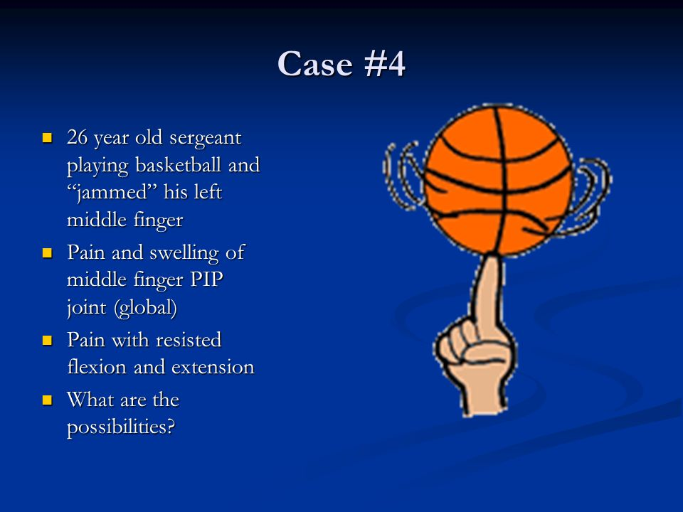 Case #4 26 year old sergeant playing basketball and jammed his left middle finger. Pain and swelling of middle finger PIP joint (global)