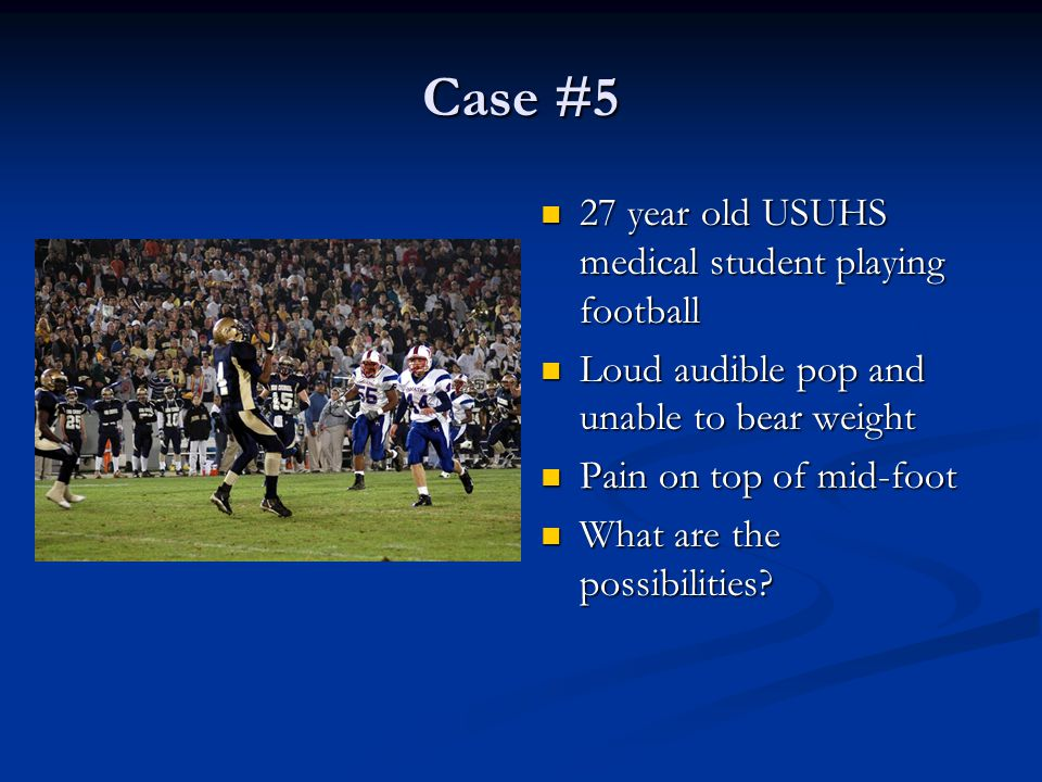Case #5 27 year old USUHS medical student playing football
